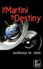 The Martini of Destiny, a Rucksack Universe Fantasy Novella E-book by Anthony St. Clair